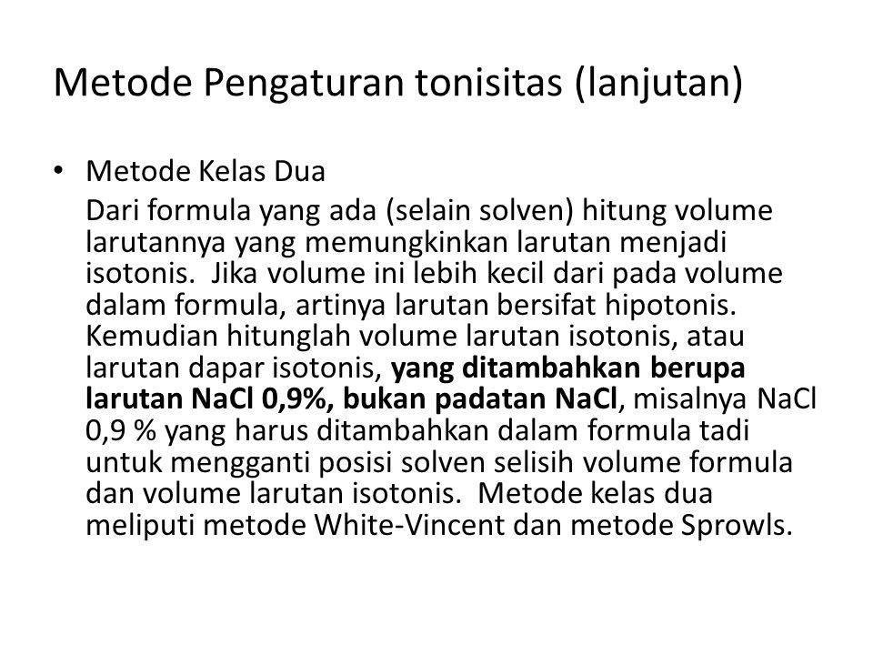 Metode Pengaturan tonisitas (lanjutan) Metode Kelas Dua Dari formula yang ada (selain solven) hitung volume larutannya yang memungkinkan larutan menja