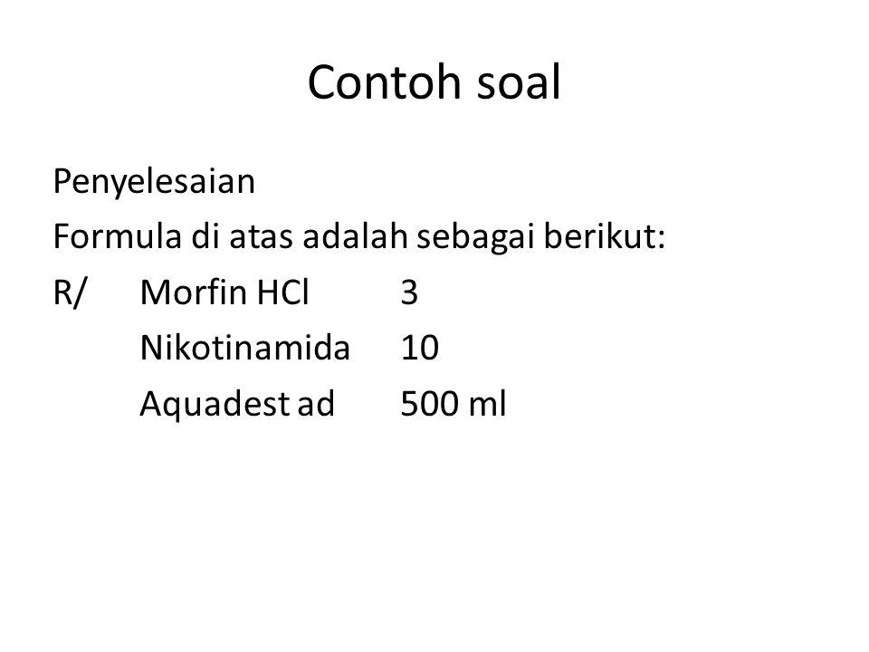Contoh soal Penyelesaian Formula di atas adalah sebagai berikut: R/Morfin HCl3 Nikotinamida10 Aquadest ad500 ml