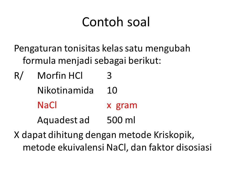 Contoh soal Pengaturan tonisitas kelas satu mengubah formula menjadi sebagai berikut: R/Morfin HCl3 Nikotinamida10 NaClx gram Aquadest ad500 ml X dapa