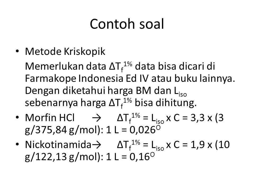 Contoh soal Metode Kriskopik Memerlukan data ΔT f 1% data bisa dicari di Farmakope Indonesia Ed IV atau buku lainnya. Dengan diketahui harga BM dan L
