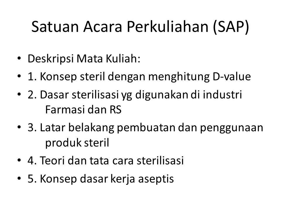 Satuan Acara Perkuliahan (SAP) Deskripsi Mata Kuliah: 1. Konsep steril dengan menghitung D-value 2. Dasar sterilisasi yg digunakan di industri Farmasi