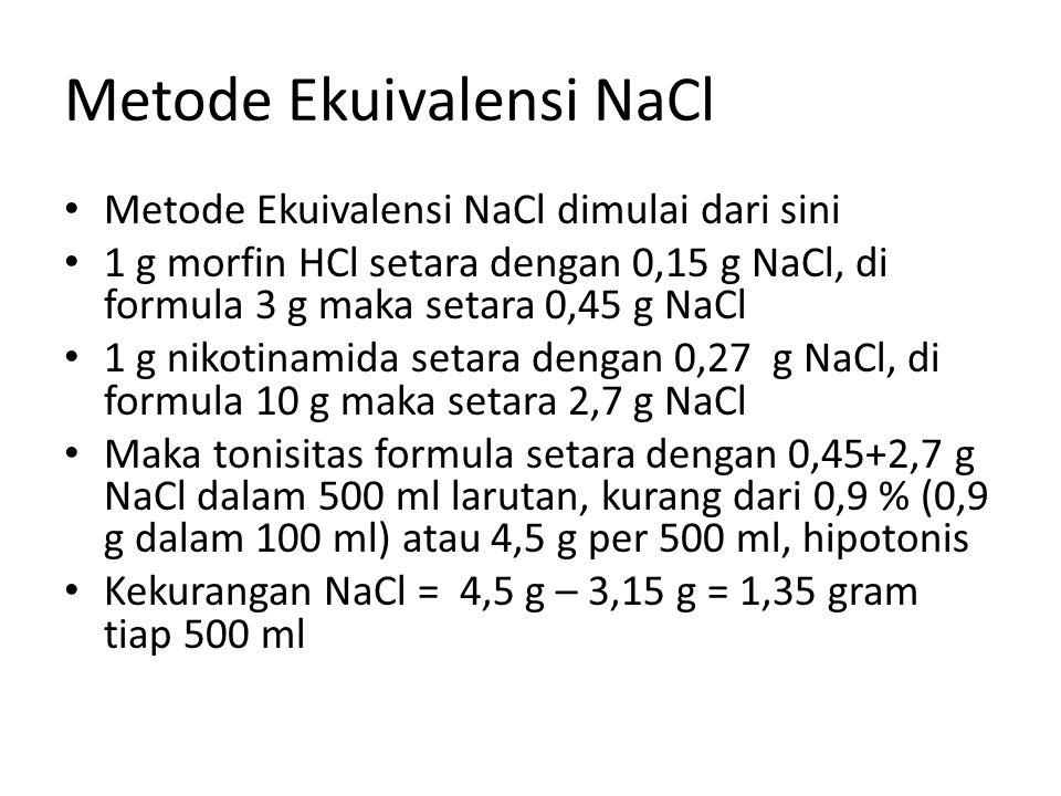 Metode Ekuivalensi NaCl Metode Ekuivalensi NaCl dimulai dari sini 1 g morfin HCl setara dengan 0,15 g NaCl, di formula 3 g maka setara 0,45 g NaCl 1 g