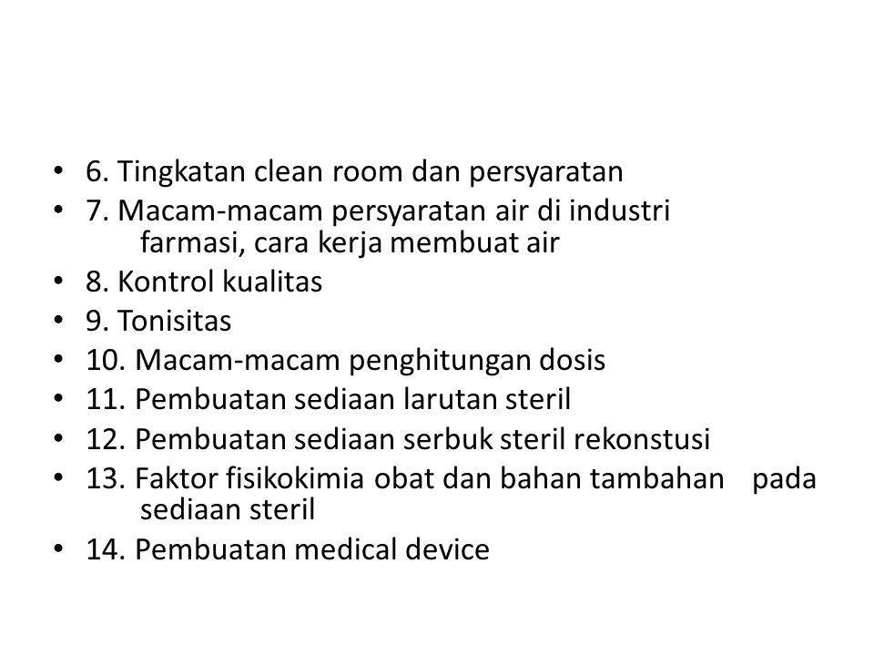 6. Tingkatan clean room dan persyaratan 7. Macam-macam persyaratan air di industri farmasi, cara kerja membuat air 8. Kontrol kualitas 9. Tonisitas 10