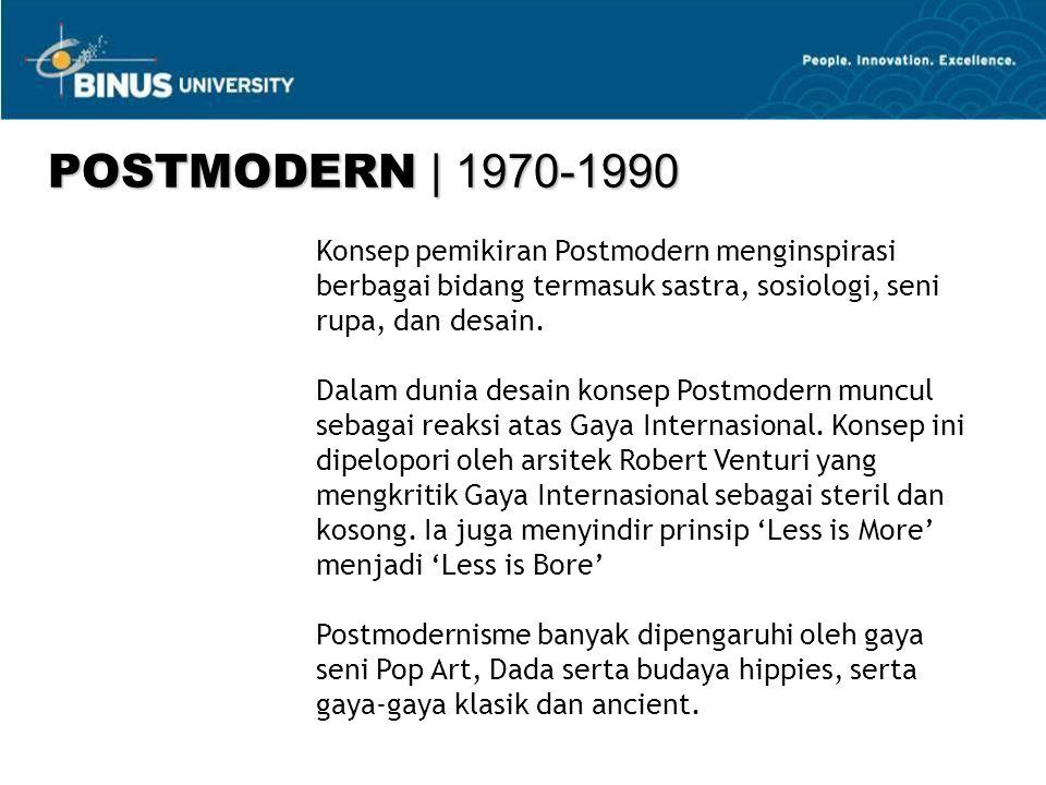 POSTMODERN Desain Postmodern selain mempertimbangkan kepraktisan, juga mempertimbangkan sentuhan individu, ornamen, dan nostalgia masa lalu baik berupa gaya-gaya di masa Ancient maupun gaya desain di masa Abad Pertengahan maupun di masa modern.