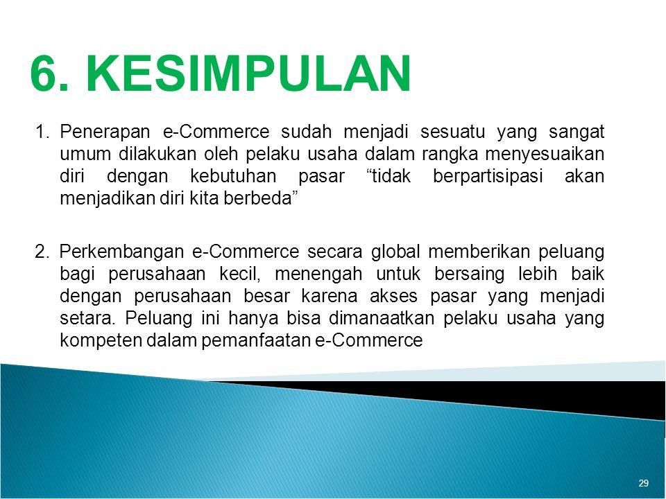 6. KESIMPULAN 29 1.Penerapan e-Commerce sudah menjadi sesuatu yang sangat umum dilakukan oleh pelaku usaha dalam rangka menyesuaikan diri dengan kebut