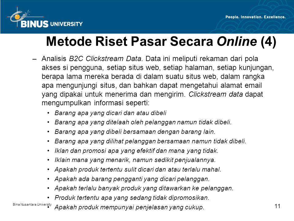 Bina Nusantara University 11 Metode Riset Pasar Secara Online (4) –Analisis B2C Clickstream Data.