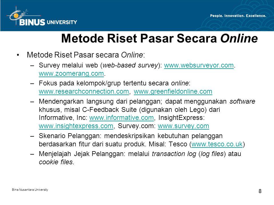 Bina Nusantara University 8 Metode Riset Pasar Secara Online Metode Riset Pasar secara Online: –Survey melalui web (web-based survey): www.websurveyor.com.