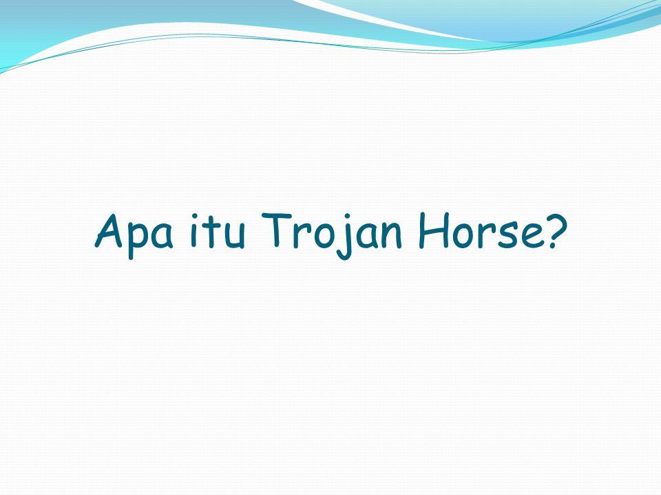 Apa itu Trojan Horse?