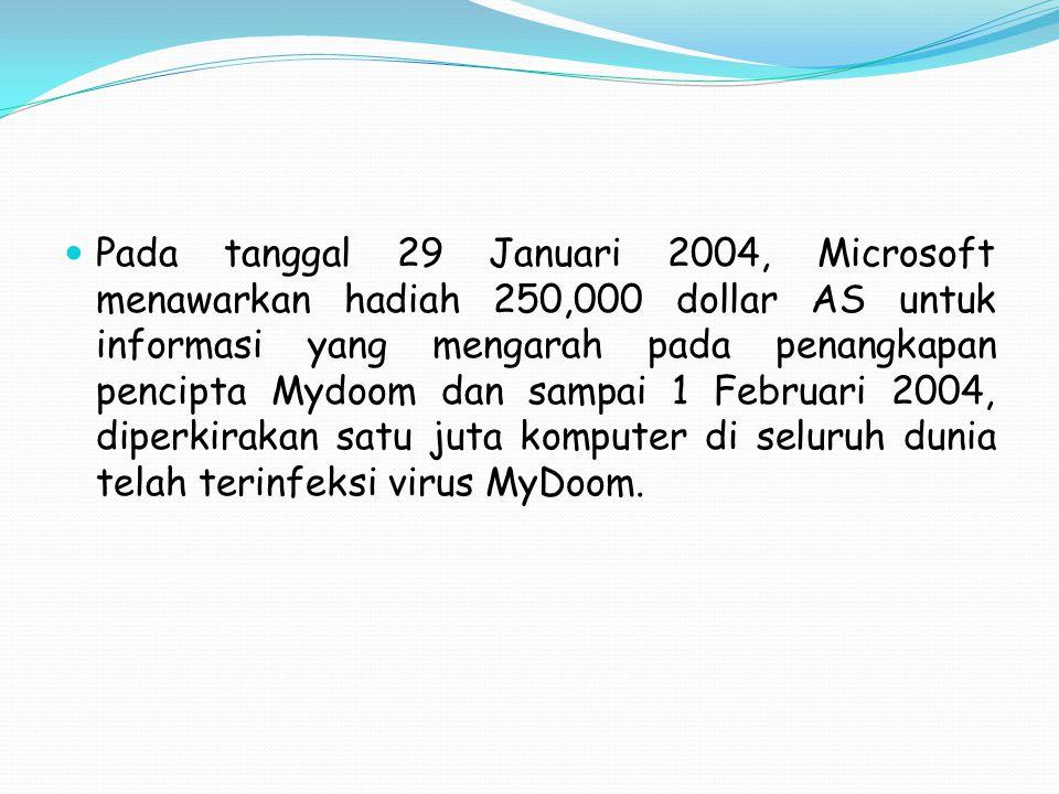 Pada tanggal 29 Januari 2004, Microsoft menawarkan hadiah 250,000 dollar AS untuk informasi yang mengarah pada penangkapan pencipta Mydoom dan sampai