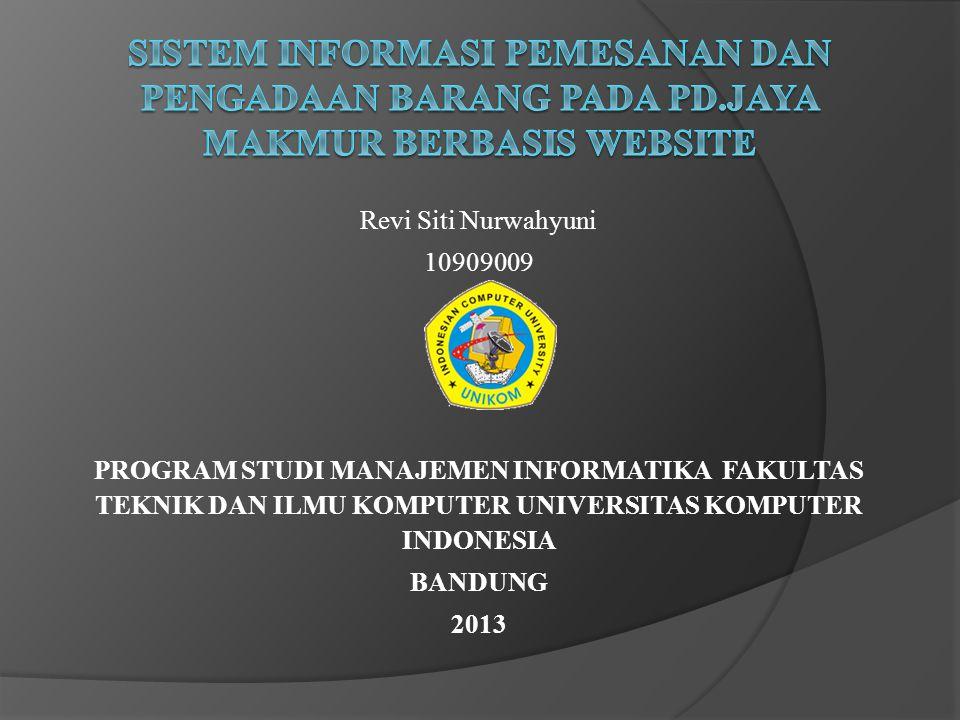 Revi Siti Nurwahyuni 10909009 PROGRAM STUDI MANAJEMEN INFORMATIKA FAKULTAS TEKNIK DAN ILMU KOMPUTER UNIVERSITAS KOMPUTER INDONESIA BANDUNG 2013