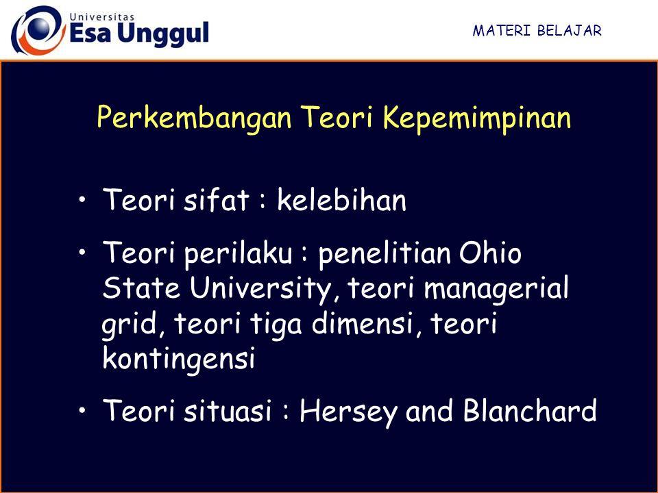 MATERI BELAJAR Teori sifat : kelebihan Teori perilaku : penelitian Ohio State University, teori managerial grid, teori tiga dimensi, teori kontingensi