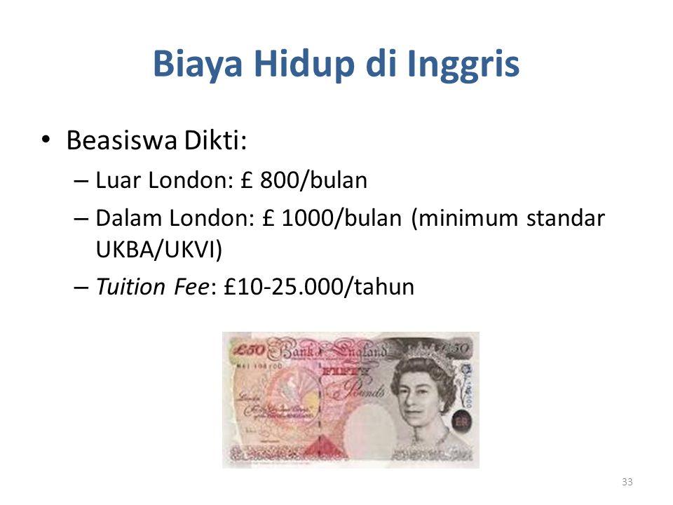 Biaya Hidup di Inggris Beasiswa Dikti: – Luar London: £ 800/bulan – Dalam London: £ 1000/bulan (minimum standar UKBA/UKVI) – Tuition Fee: £10-25.000/t