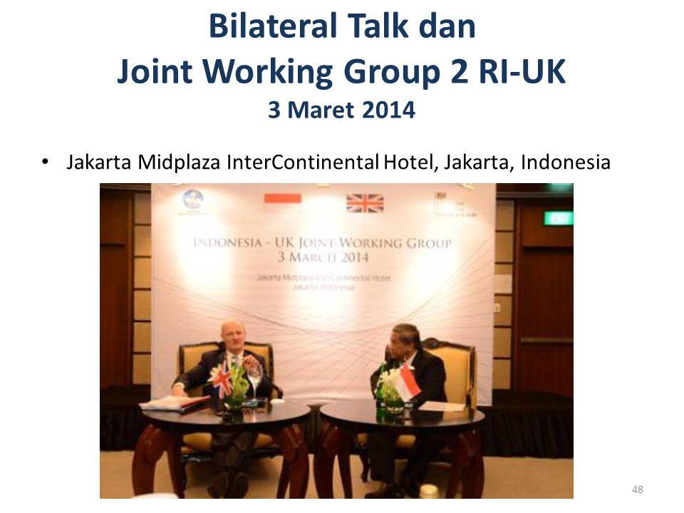 Bilateral Talk dan Joint Working Group 2 RI-UK 3 Maret 2014 Jakarta Midplaza InterContinental Hotel, Jakarta, Indonesia 48