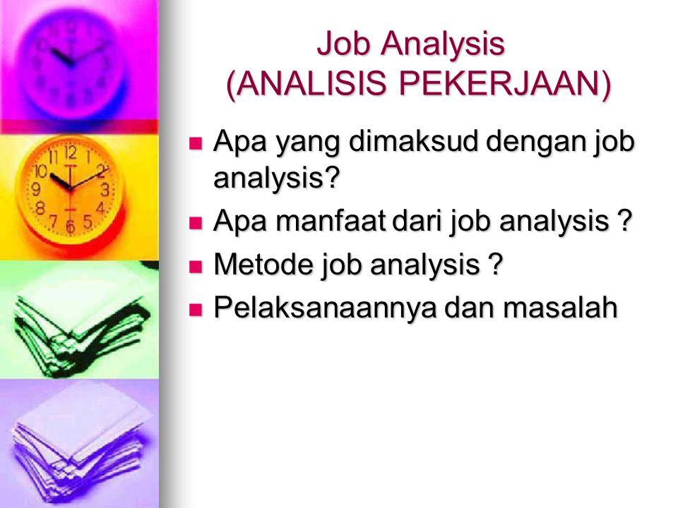 Job Analysis (ANALISIS PEKERJAAN) Apa yang dimaksud dengan job analysis? Apa yang dimaksud dengan job analysis? Apa manfaat dari job analysis ? Apa ma