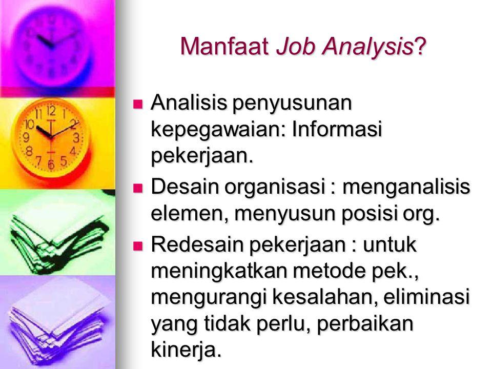 Manfaat Job Analysis? Analisis penyusunan kepegawaian: Informasi pekerjaan. Analisis penyusunan kepegawaian: Informasi pekerjaan. Desain organisasi :