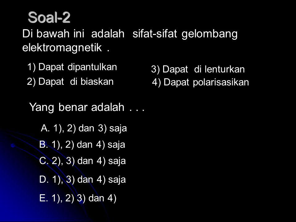 Di bawah ini yang bukan merupakan gelombang elektomagnetik adalah …. A. sinar-X B. sinar-gamma C. sinar inframerah D. sinar ultraviolet E. sinar-alpha