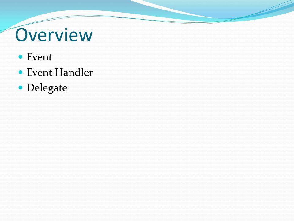 Overview Event Event Handler Delegate