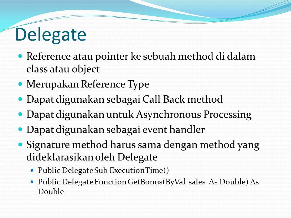 Delegate Reference atau pointer ke sebuah method di dalam class atau object Merupakan Reference Type Dapat digunakan sebagai Call Back method Dapat di