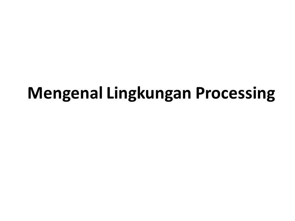 Mengenal Lingkungan Processing