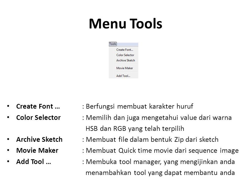 Menu Tools Create Font …: Berfungsi membuat karakter huruf Color Selector: Memilih dan juga mengetahui value dari warna HSB dan RGB yang telah terpili