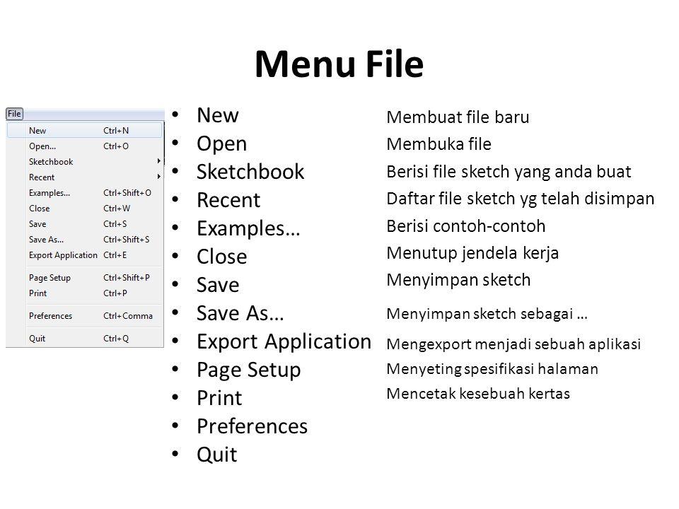 Menu File New Open Sketchbook Recent Examples… Close Save Save As… Export Application Page Setup Print Preferences Quit Membuat file baru Membuka file