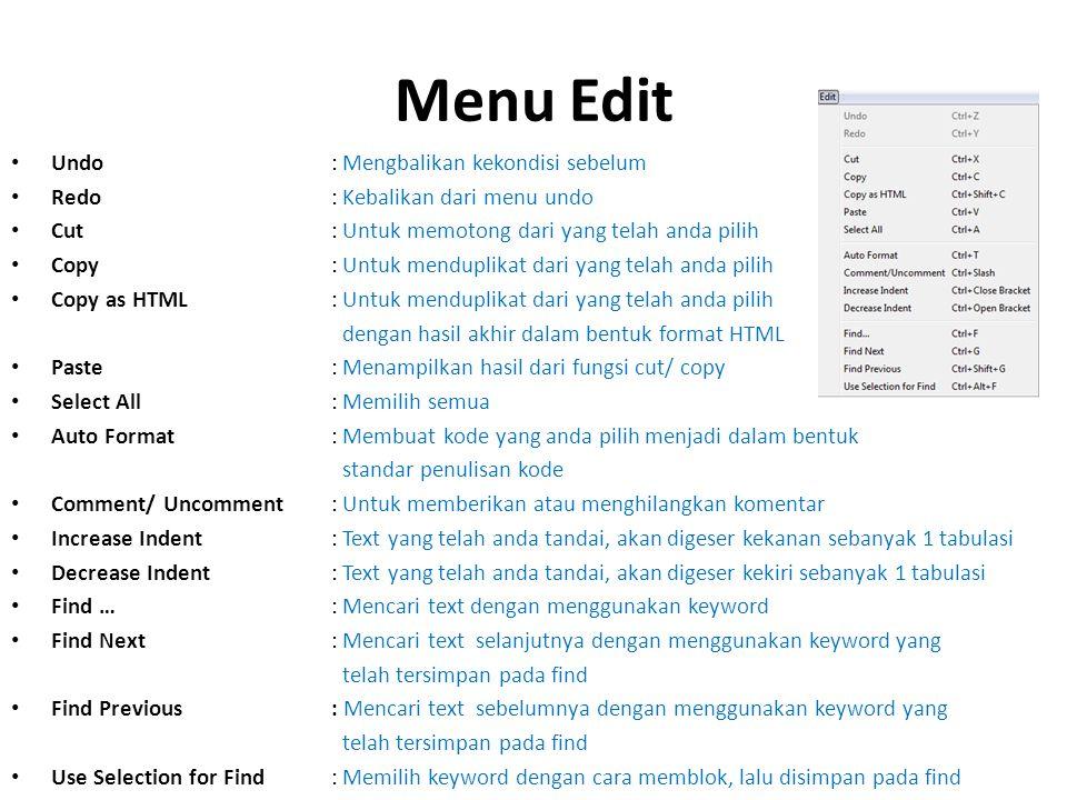 Menu Edit Undo : Mengbalikan kekondisi sebelum Redo : Kebalikan dari menu undo Cut : Untuk memotong dari yang telah anda pilih Copy : Untuk menduplika