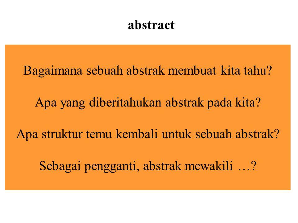 Bagaimana sebuah abstrak membuat kita tahu? Apa yang diberitahukan abstrak pada kita? Apa struktur temu kembali untuk sebuah abstrak? Sebagai penggant