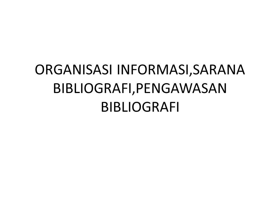 ORGANISASI INFORMASI,SARANA BIBLIOGRAFI,PENGAWASAN BIBLIOGRAFI