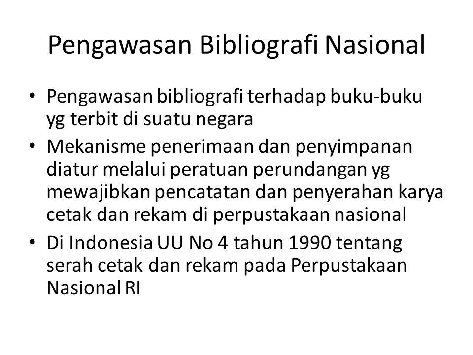 Pengawasan Bibliografi Nasional Pengawasan bibliografi terhadap buku-buku yg terbit di suatu negara Mekanisme penerimaan dan penyimpanan diatur melalu