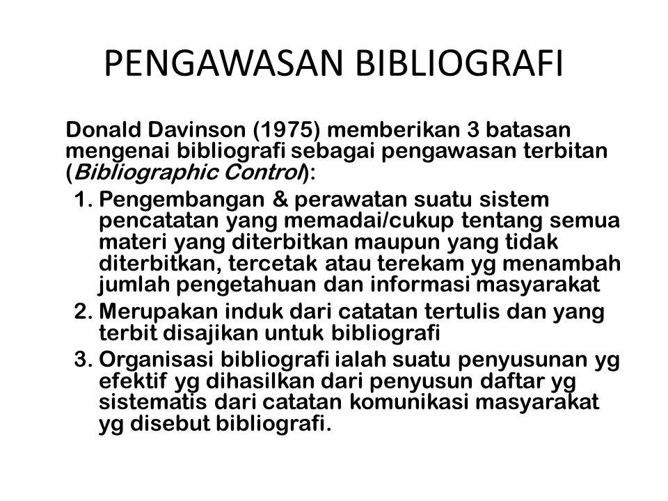 PENGAWASAN BIBLIOGRAFI Donald Davinson (1975) memberikan 3 batasan mengenai bibliografi sebagai pengawasan terbitan (Bibliographic Control): 1.Pengemb