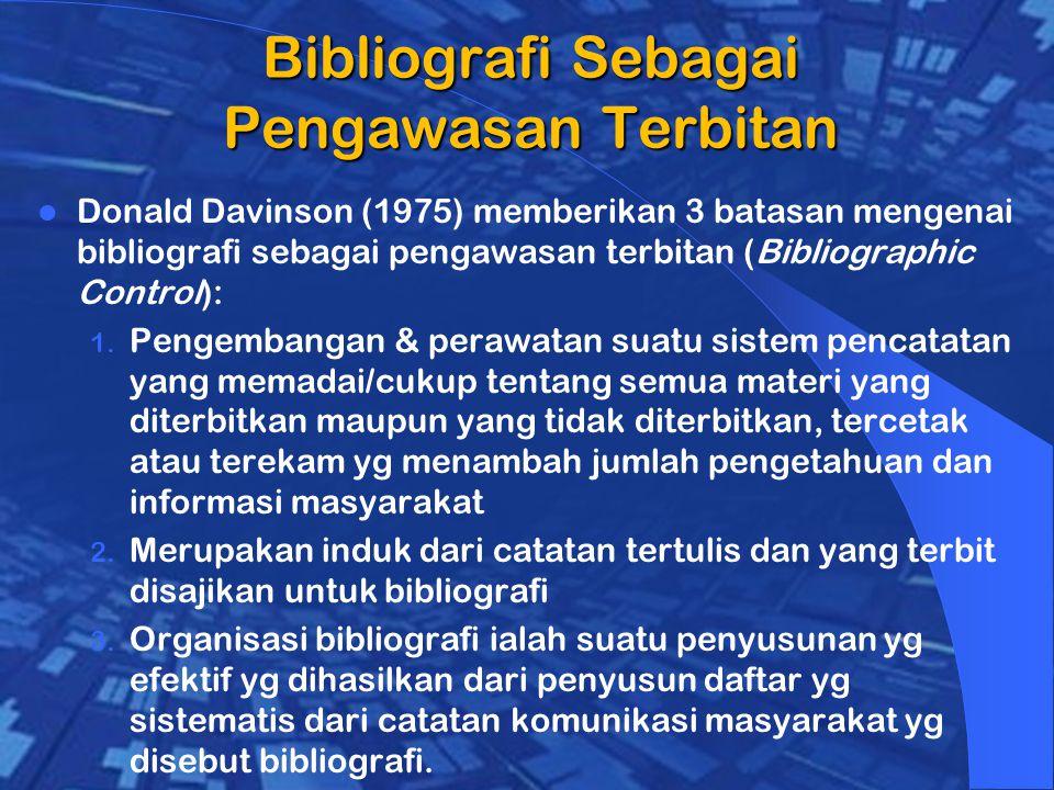 Bibliografi Sebagai Pengawasan Terbitan Donald Davinson (1975) memberikan 3 batasan mengenai bibliografi sebagai pengawasan terbitan (Bibliographic Control): 1.