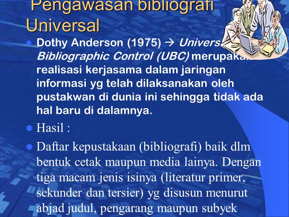 Pengawasan bibliografi Universal Pengawasan bibliografi Universal Dothy Anderson (1975)  Universal Bibliographic Control (UBC) merupakan realisasi kerjasama dalam jaringan informasi yg telah dilaksanakan oleh pustakwan di dunia ini sehingga tidak ada hal baru di dalamnya.