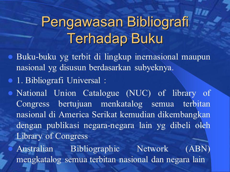 Pengawasan Bibliografi Terhadap Buku Buku-buku yg terbit di lingkup inernasional maupun nasional yg disusun berdasarkan subyeknya.