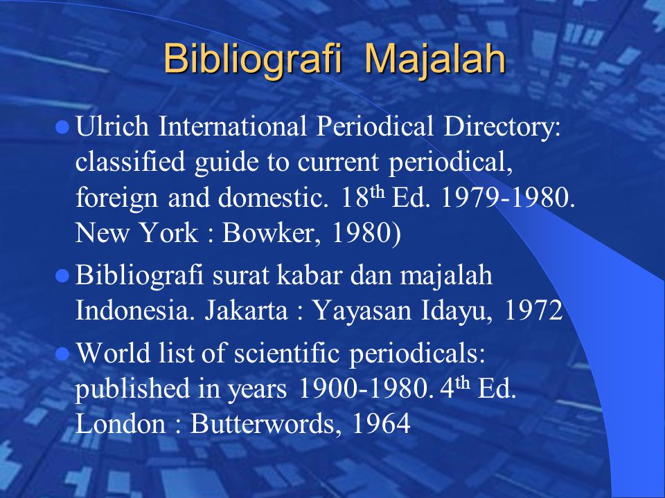 Bibliografi Majalah Ulrich International Periodical Directory: classified guide to current periodical, foreign and domestic. 18 th Ed. 1979-1980. New