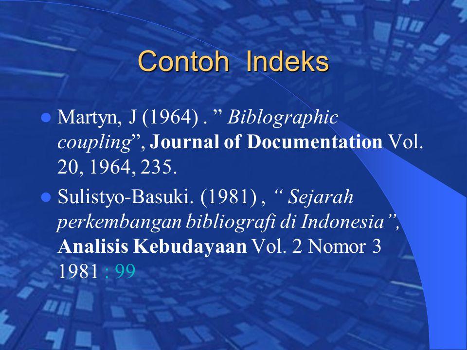 Contoh Indeks Martyn, J (1964). Biblographic coupling , Journal of Documentation Vol.