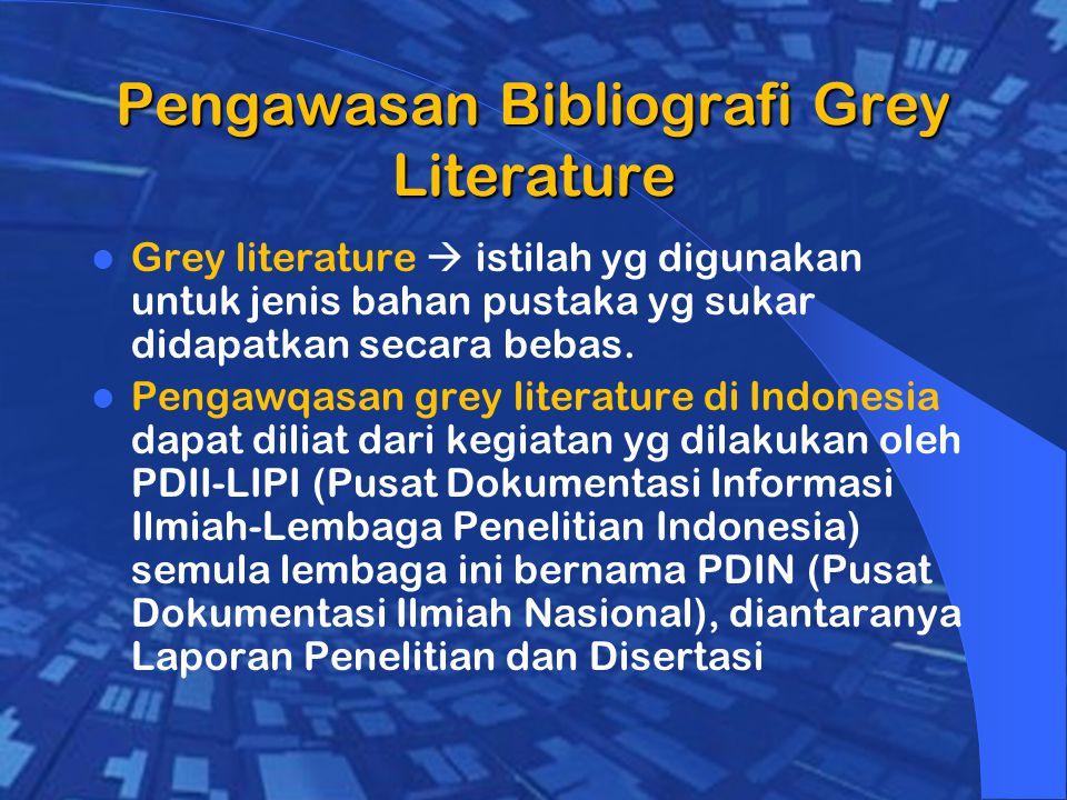 Pengawasan Bibliografi Grey Literature Grey literature  istilah yg digunakan untuk jenis bahan pustaka yg sukar didapatkan secara bebas.