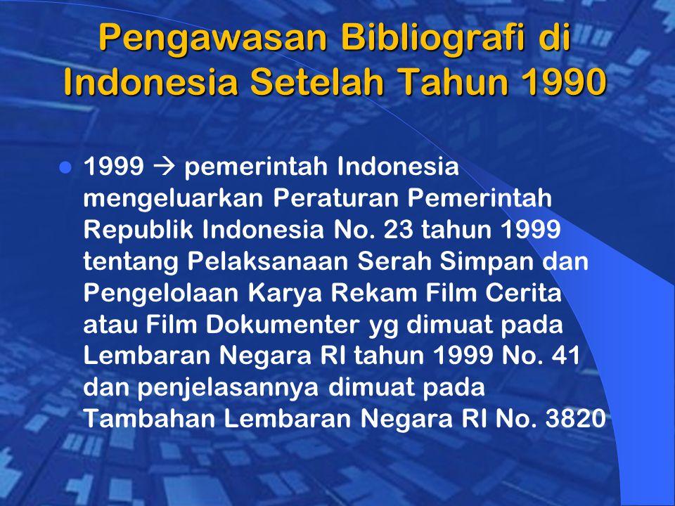 Pengawasan Bibliografi di Indonesia Setelah Tahun 1990 1999  pemerintah Indonesia mengeluarkan Peraturan Pemerintah Republik Indonesia No.