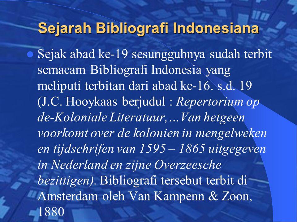 Sejarah Bibliografi Indonesiana Sejak abad ke-19 sesungguhnya sudah terbit semacam Bibliografi Indonesia yang meliputi terbitan dari abad ke-16.