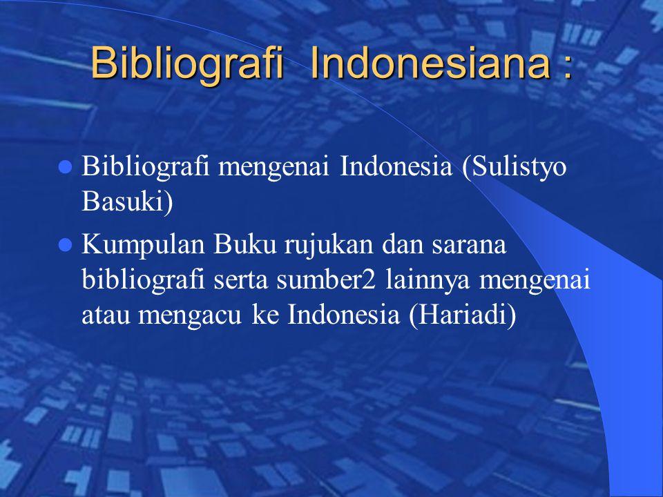 Bibliografi Indonesiana : Bibliografi mengenai Indonesia (Sulistyo Basuki) Kumpulan Buku rujukan dan sarana bibliografi serta sumber2 lainnya mengenai atau mengacu ke Indonesia (Hariadi)