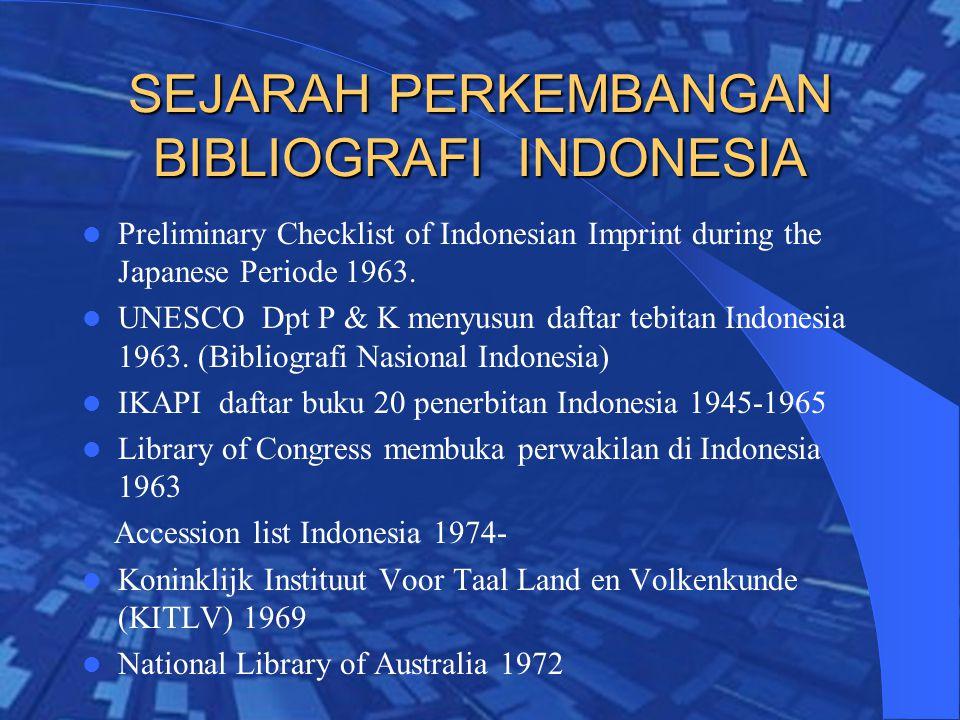 SEJARAH PERKEMBANGAN BIBLIOGRAFI INDONESIA Preliminary Checklist of Indonesian Imprint during the Japanese Periode 1963.