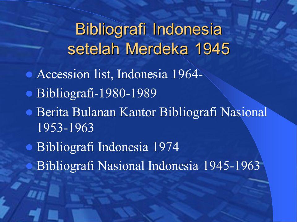 Bibliografi Indonesia setelah Merdeka 1945 Accession list, Indonesia 1964- Bibliografi-1980-1989 Berita Bulanan Kantor Bibliografi Nasional 1953-1963 Bibliografi Indonesia 1974 Bibliografi Nasional Indonesia 1945-1963