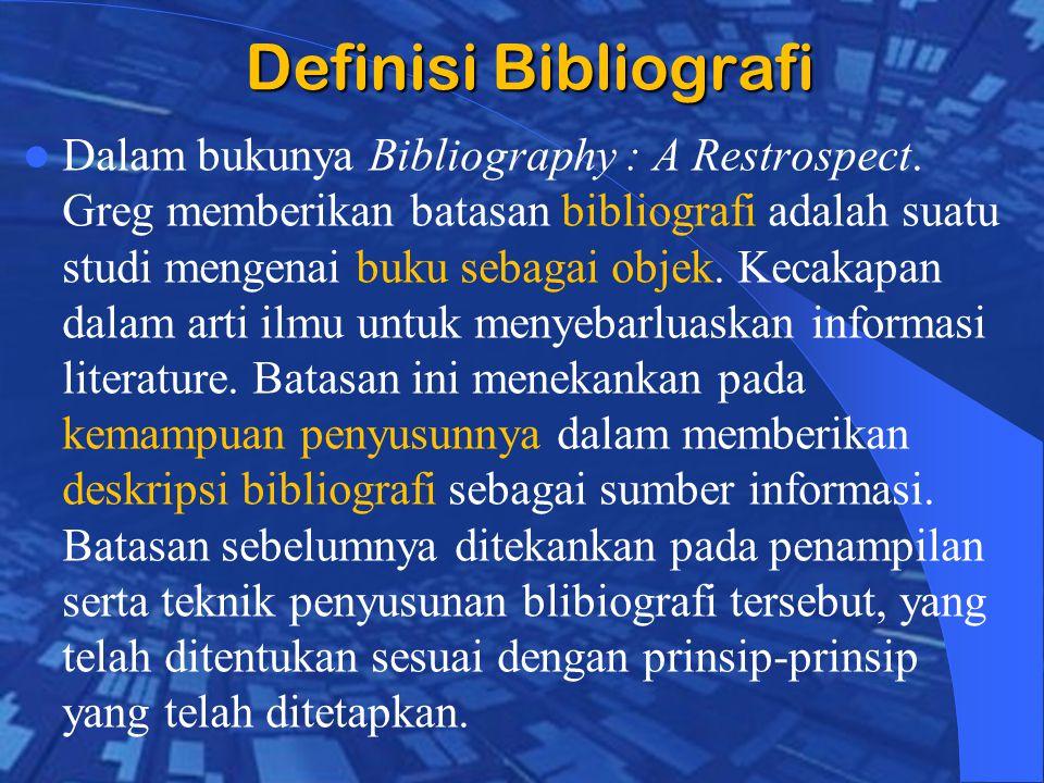 Definisi Bibliografi Dalam bukunya Bibliography : A Restrospect.