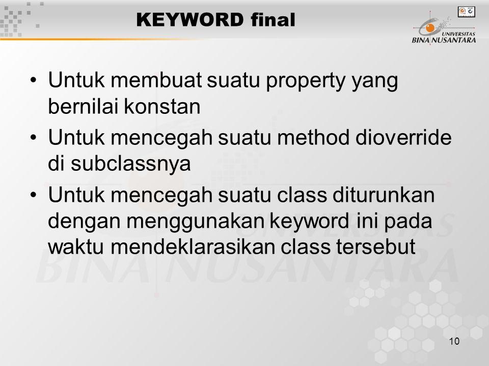 10 KEYWORD final Untuk membuat suatu property yang bernilai konstan Untuk mencegah suatu method dioverride di subclassnya Untuk mencegah suatu class d