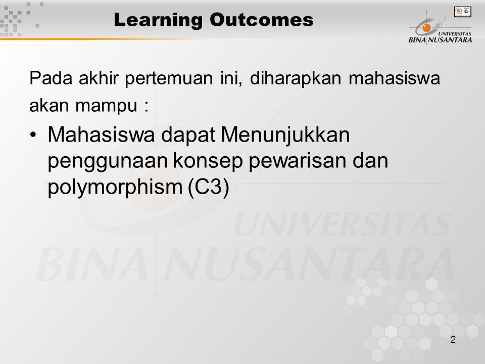 2 Learning Outcomes Pada akhir pertemuan ini, diharapkan mahasiswa akan mampu : Mahasiswa dapat Menunjukkan penggunaan konsep pewarisan dan polymorphi