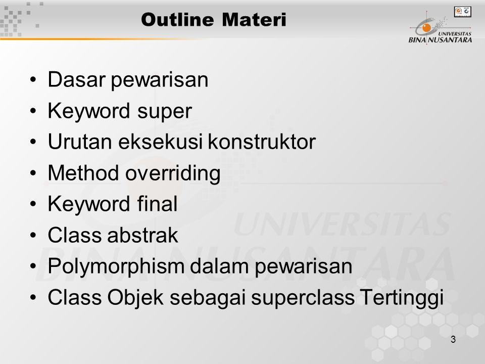 14 RINGKASAN Beberapa keyword yang terpenting dalam pewarisan dan polymorphism ini adalah : –extends –super –final Keyword yang terpenting dalam class abstract adalah abstract