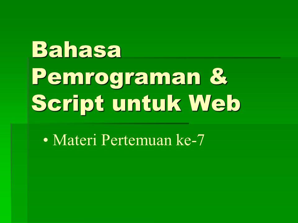 Bahasa Pemrograman & Script untuk Web Materi Pertemuan ke-7