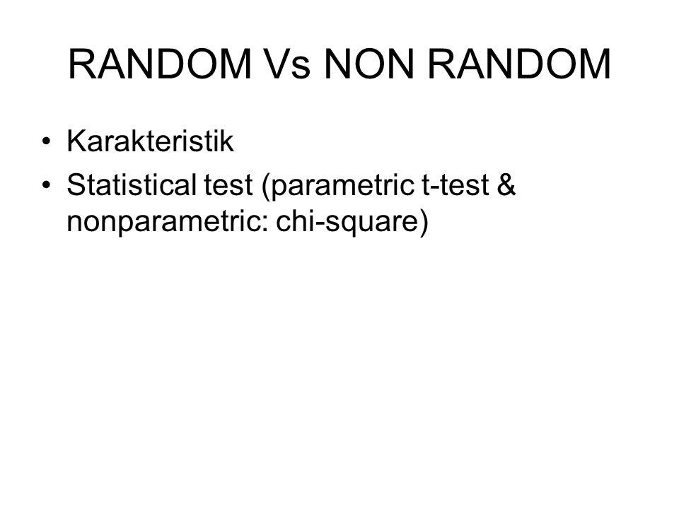 RANDOM Vs NON RANDOM Karakteristik Statistical test (parametric t-test & nonparametric: chi-square)
