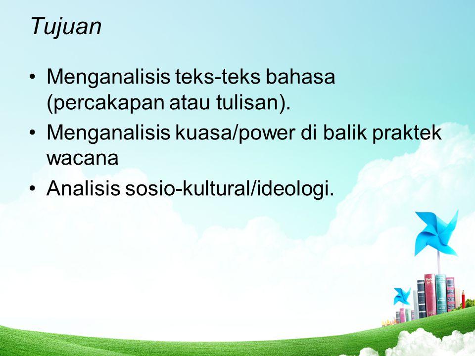 Tujuan Menganalisis teks-teks bahasa (percakapan atau tulisan). Menganalisis kuasa/power di balik praktek wacana Analisis sosio-kultural/ideologi.