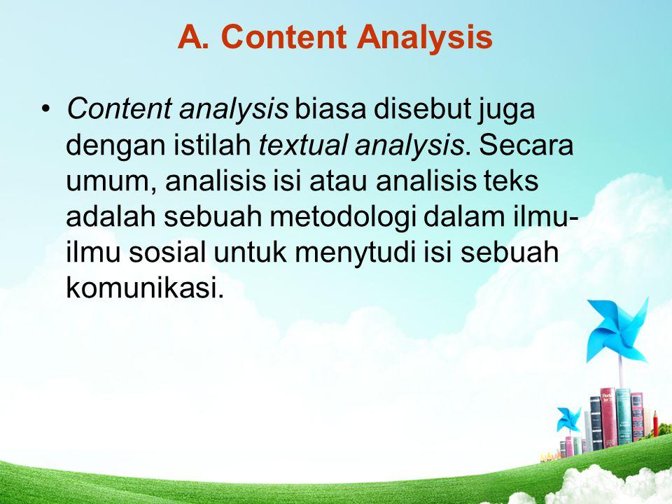 A. Content Analysis Content analysis biasa disebut juga dengan istilah textual analysis. Secara umum, analisis isi atau analisis teks adalah sebuah me