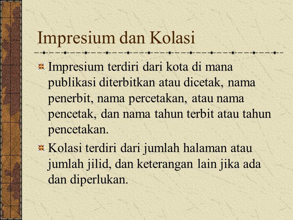 Impresium dan Kolasi Impresium terdiri dari kota di mana publikasi diterbitkan atau dicetak, nama penerbit, nama percetakan, atau nama pencetak, dan n